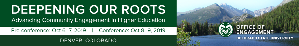 Deepening our roots advancing community engagement in higher education; Pre-conference Oct 6-7, 2019, Conference: Oct. 8-9, 2019; Denver, Colorado