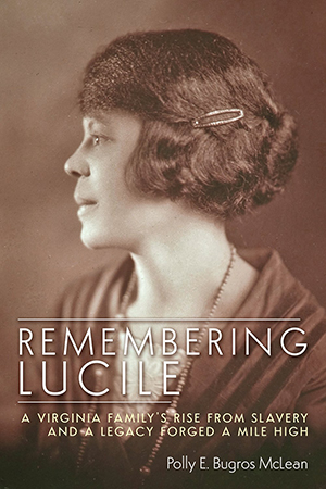Cover of Remembering Lucile: A Virginia Family's Rise from Slavery and A Legacy Forged A Mile High