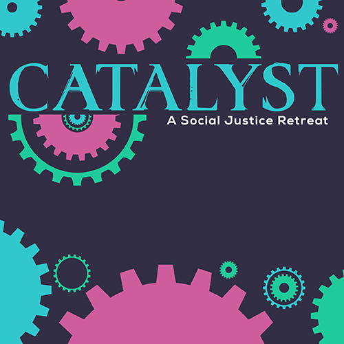 Catalyst: a social justice retreat